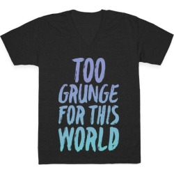 Too Grunge For This World V-Neck T-Shirt from LookHUMAN