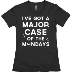 I've Got A Major Case Of The Mondays T-Shirt from LookHUMAN