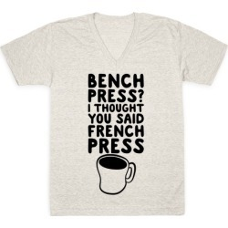 Bench Press? I Thought You Said French Press V-Neck T-Shirt from LookHUMAN