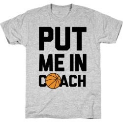 Put Me In Coach (Basketball) T-Shirt from LookHUMAN