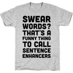 Swear Words Sentence Enhancers T-Shirt from LookHUMAN