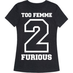 Too Femme 2 Furious T-Shirt from LookHUMAN