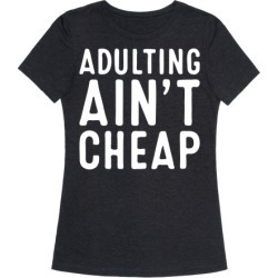 Adulting Ain't Cheap T-Shirt from LookHUMAN