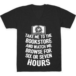 Take Me To The Bookstore And Watch Me Browse For 6 Or 7 Hours V-Neck T-Shirt from LookHUMAN found on Bargain Bro Philippines from LookHUMAN for $27.99