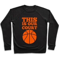 This Is Our Court (Basketball) Pullover from LookHUMAN