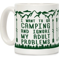 I Want To Go Camping ANd Ignore My Adult Problems Mug from LookHUMAN