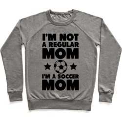 I'm Not a Regular Mom I'm a Soccer Mom Pullover from LookHUMAN
