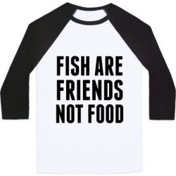 Fish Are Friends (Not Food) Baseball Tee from LookHUMAN
