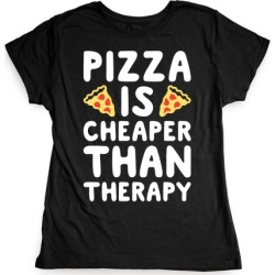 Pizza Is Cheaper Than Therapy T-Shirt from LookHUMAN