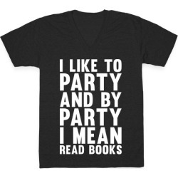 I Like To Party And By Party I Mean Read Books V-Neck T-Shirt from LookHUMAN