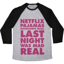 Netflix, Pajamas, Microwave Meal, Last Night Was Mad Real Baseball Tee from LookHUMAN