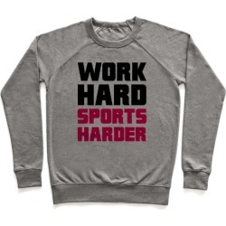 Work Hard, Sports Harder Pullover from LookHUMAN