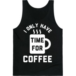 I Only Have Time For Coffee Tank Top from LookHUMAN