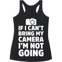 If I Can't Bring My Camera I'm Not Going Racerback Tank from LookHUMAN found on Bargain Bro Philippines from LookHUMAN for $25.99