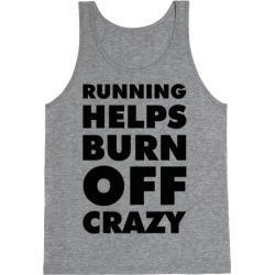 Running Helps Burn Off Crazy Tank Top from LookHUMAN