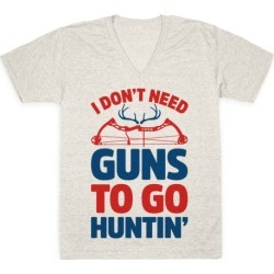 I Don't Need Guns To Go Hunting V-Neck T-Shirt from LookHUMAN