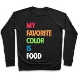 My Favorite Color is Food Pullover from LookHUMAN