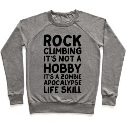 Rock Climbing: It's Not A Hobby It's A Zombie Apocalypse Life Skill Pullover from LookHUMAN