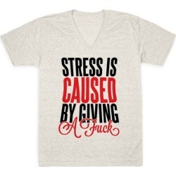 Stress Is Caused By Giving A F*** V-Neck T-Shirt from LookHUMAN