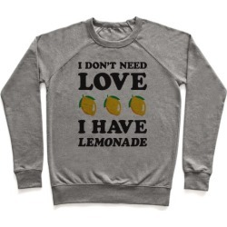 I Don't Need Love I Have Lemonade Pullover from LookHUMAN