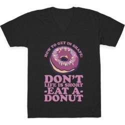 How To Get In Shape: Don't Life is Short Eat a Donut V-Neck T-Shirt from LookHUMAN