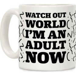 Watch Out World I'm An Adult Now Mug from LookHUMAN found on Bargain Bro India from LookHUMAN for $14.99