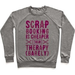 Scrapbooking Is Cheaper Than Therapy Pullover from LookHUMAN