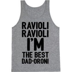 Ravioli Ravioli I'm The Best Dad-oroni Parody White Print Tank Top from LookHUMAN