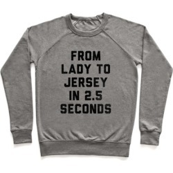 From Lady To Jersey In 2.5 Seconds Pullover from LookHUMAN