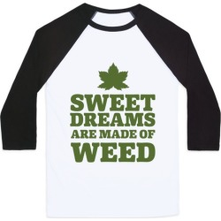 Sweet Dreams are Made of Weed Baseball Tee from LookHUMAN