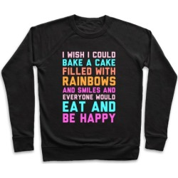 I Wish I Could Bake A Cake Filled With Rainbows And Smiles And Everyone Would Eat And Be Happy Pullover from LookHUMAN