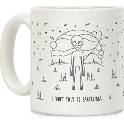 I Don't Talk To Earthlings Mug from LookHUMAN