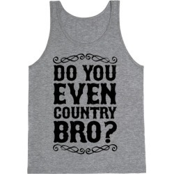 Do You Even Country Bro? Tank Top from LookHUMAN