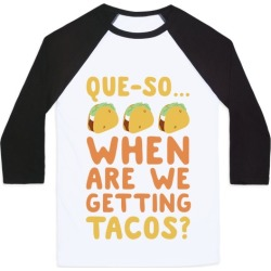 Que-so... When Are We Getting Tacos? Baseball Tee from LookHUMAN