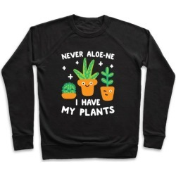 Never Aloe-ne I Have My Plants Pullover from LookHUMAN