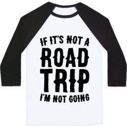 If It's Not A Road Trip I'm Not Going Baseball Tee from LookHUMAN found on Bargain Bro from LookHUMAN for USD $22.79