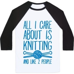 All I Care About Is Knitting And Like 2 People Baseball Tee from LookHUMAN