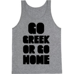 Go Greek Or Go Home Tank Top from LookHUMAN found on Bargain Bro Philippines from LookHUMAN for $25.99