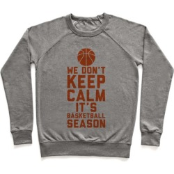 We Don't Keep Calm, It's Basketball Season Pullover from LookHUMAN