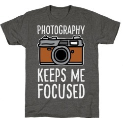 Photography Keeps Me Focused T-Shirt from LookHUMAN found on Bargain Bro Philippines from LookHUMAN for $25.99
