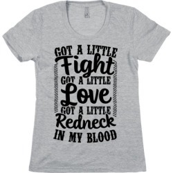 Got A Little Fight Got A Little Love Got A Little Redneck In My Blood T-Shirt from LookHUMAN
