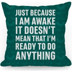 Just Because I'm Awake Doesn't Mean That I'm Ready To Do Anything Throw Pillow from LookHUMAN found on Bargain Bro Philippines from LookHUMAN for $34.99