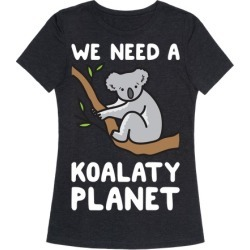 We Need A Koalaty Planet T-Shirt from LookHUMAN found on Bargain Bro from LookHUMAN for USD $19.75