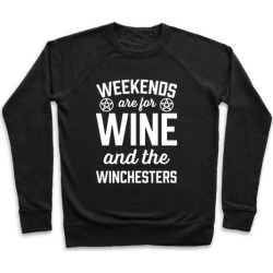 Weekends Are For Wine And The Winchesters Pullover from LookHUMAN