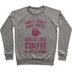 Girls Don't Like Boys Girls Like Coffee And Relaxing Pullover from LookHUMAN