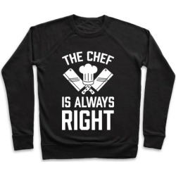 The Chef Is Always Right Pullover from LookHUMAN found on Bargain Bro Philippines from LookHUMAN for $34.99