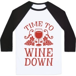 Time To Wine Down Baseball Tee from LookHUMAN