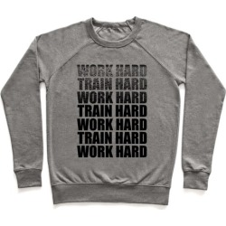 Work Hard Train Hard Pullover from LookHUMAN