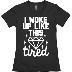 I Woke Up Like This. Tired. T-Shirt from LookHUMAN