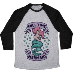 Full Time Mermaid Baseball Tee from LookHUMAN